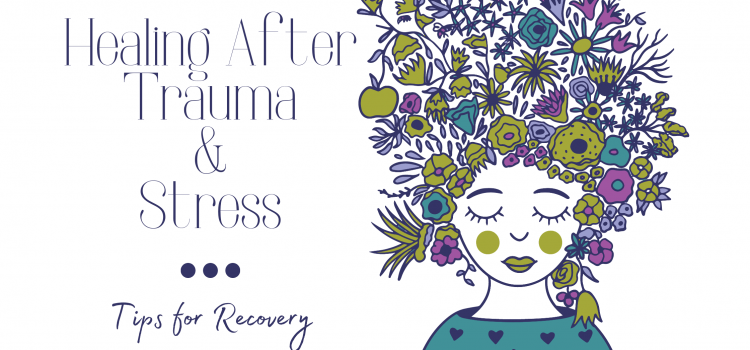 Healing After Experiencing Trauma and Stress